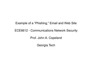 "Example of a ""Phishing,"" Email and Web Site ECE6612 - Communications Network Security"