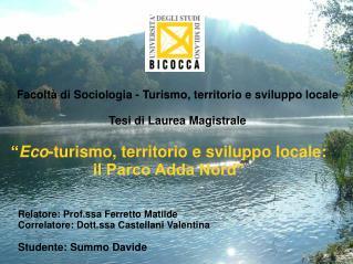 """"""" Eco -turismo, territorio e sviluppo locale: il Parco Adda Nord"""""""