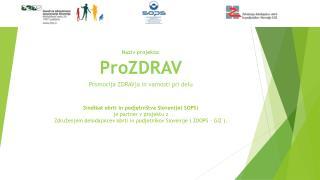 Naziv projekta: ProZDRAV Promocija ZDRAVja  in varnosti pri  delu