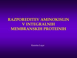 RAZPOREDITEV AMINOKISLIN V INTEGRALNIH MEMBRANSKIH PROTEINIH