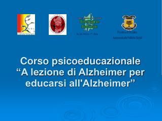 """Corso psicoeducazionale  """"A lezione di Alzheimer per educarsi all'Alzheimer"""""""