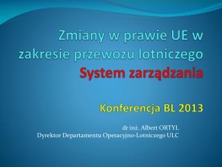 Zmiany w prawie UE w zakresie przewozu lotniczego System zarządzania Konferencja BL 2013