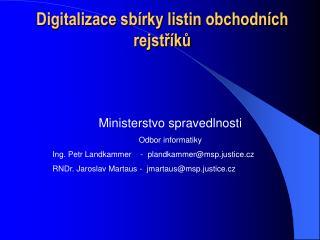 Ministerstvo spravedlnosti Odbor informatiky Ing. Petr Landkammer    -  plandkammermsp.justice.cz RNDr. Jaroslav Martaus