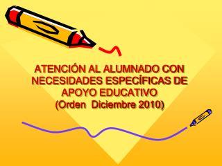 ATENCIÓN AL ALUMNADO CON NECESIDADES ESPECÍFICAS DE APOYO EDUCATIVO  (Orden  Diciembre 2010)