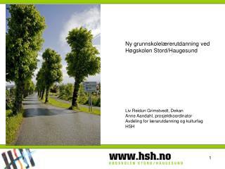 Ny grunnskolelærerutdanning ved Høgskolen Stord/Haugesund Liv Reidun Grimstvedt, Dekan