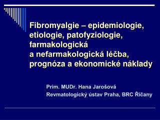 Prim. MUDr. Hana Jarošová Revmatologický ústav Praha, BRC Říčany