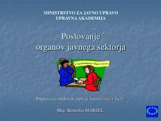 MINISTRSTVO ZA JAVNO UPRAVO UPRAVNA AKADEMIJA  Poslovanje  organov javnega sektorja