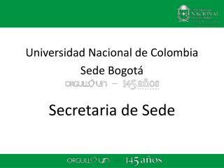 Universidad Nacional de Colombia Sede Bogotá Secretaria de Sede
