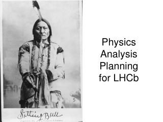 Physics  Analysis Planning for LHCb