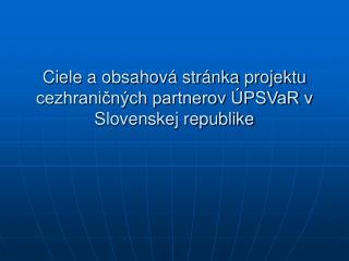 Ciele a obsahová stránka projektu cezhraničných partnerov ÚPSVaR v Slovenskej republike