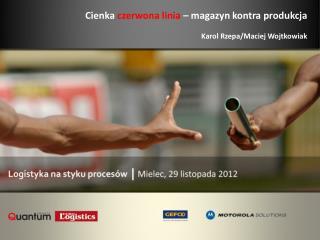 Cienka  czerwona linia  – magazyn kontra produkcja Karol Rzepa/Maciej Wojtkowiak