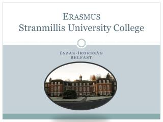 Erasmus Stranmillis  University College