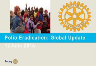 Polio Eradication: Global  Update 17June 2014