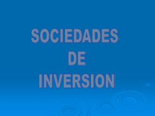 SOCIEDADES  DE INVERSION
