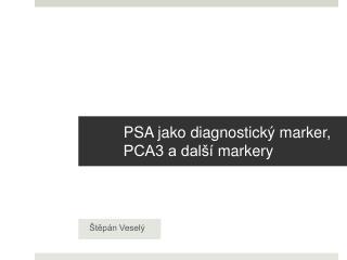 PSA jako diagnostický  marker , PCA3 a další  markery