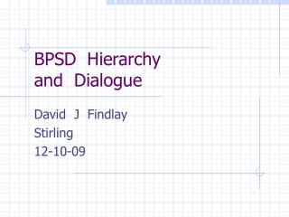 BPSD  Hierarchy and  Dialogue