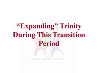 """Expanding"" Trinity During This Transition Period"