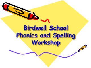 Birdwell School Phonics and Spelling Workshop