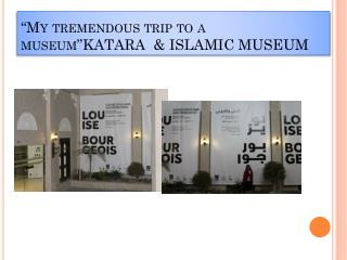 """My tremendous trip to a  museum""KATARA   & ISLAMIC MUSEUM"