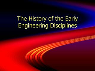 The History of the Early Engineering Disciplines