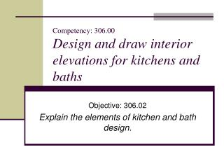 Competency: 306.00 Design and draw interior elevations for kitchens and baths