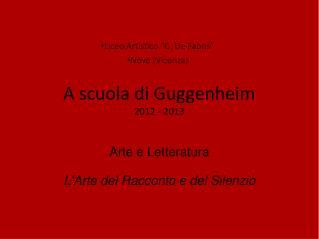 A scuola di Guggenheim  2012 - 2013