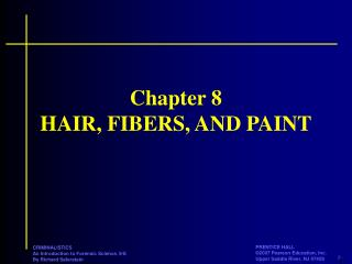 Chapter 8 HAIR, FIBERS, AND PAINT