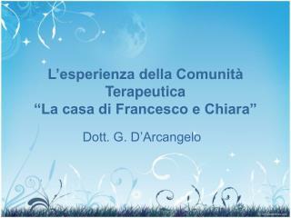"""L'esperienza della Comunità Terapeutica  """"La casa di Francesco e Chiara"""""""