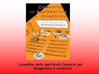 Locandina dello spettacolo Concerto per disegnatore e orchestra