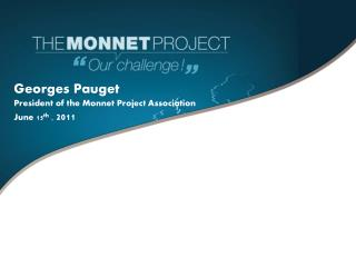 Georges Pauget President of the Monnet Project Association June 15 th  ,  2011