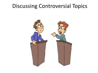 Discussing Controversial Topics