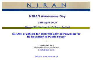 NIRAN: a Vehicle for Internet Service Provision for  NI Education  Public Sector   --- 0 ---     Christopher Kelly NIRAN