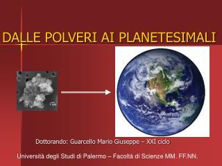 DALLE POLVERI AI PLANETESIMALI