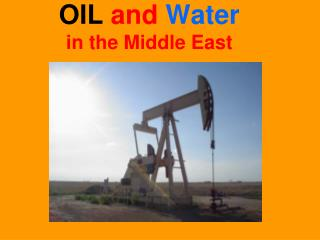 OIL and  Water in the Middle East