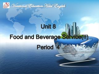 Unit 8   Food and Beverage Service(Ⅱ) Period  4