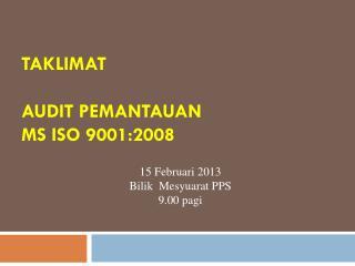 TAKLIMAT  AUDIT  PEMANTAUAN  MS  ISO  9001:2008