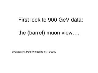 First look to 900 GeV data: the (barrel) muon view….