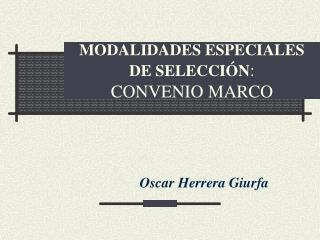 MODALIDADES ESPECIALES DE SELECCIÓN : CONVENIO MARCO