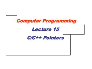 Computer Programming Lecture 15 C/C++ Pointers