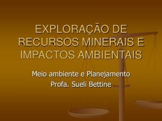EXPLORAÇÃO DE RECURSOS MINERAIS E IMPACTOS AMBIENTAIS
