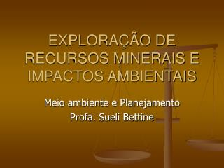 EXPLORA��O DE RECURSOS MINERAIS E IMPACTOS AMBIENTAIS