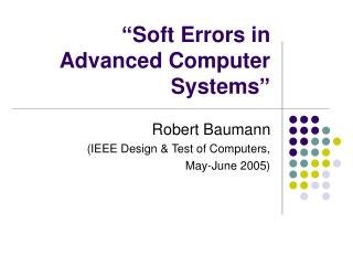 """""""Soft Errors in Advanced Computer Systems"""""""