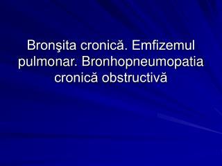 B ron?ita cronic?. Emfizemul pulmonar. Bronhopneumopatia cronic? obstructiv?