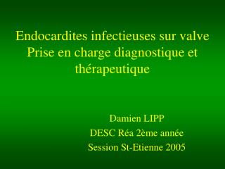 Endocardites infectieuses sur valve Prise en charge diagnostique et th rapeutique