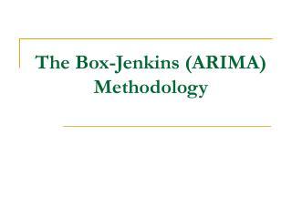 The Box-Jenkins (ARIMA) Methodology