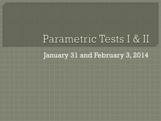 Parametric Tests I & II