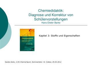 Chemiedidaktik: Diagnose und Korrektur von Schülervorstellungen Hans-Dieter Barke