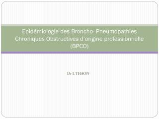 Epidémiologie des Broncho- Pneumopathies Chroniques Obstructives d'origine professionnelle (BPCO)