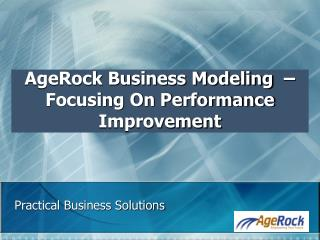 AgeRock Business Modeling  � Focusing On Performance Improvement
