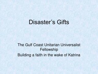 Disaster's Gifts